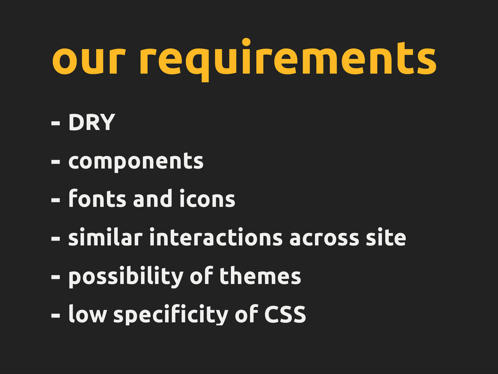 our requirements - DRY - components - fonts and...