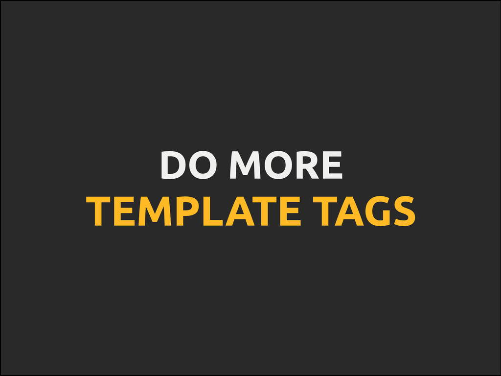 DO MORE TEMPLATE TAGS