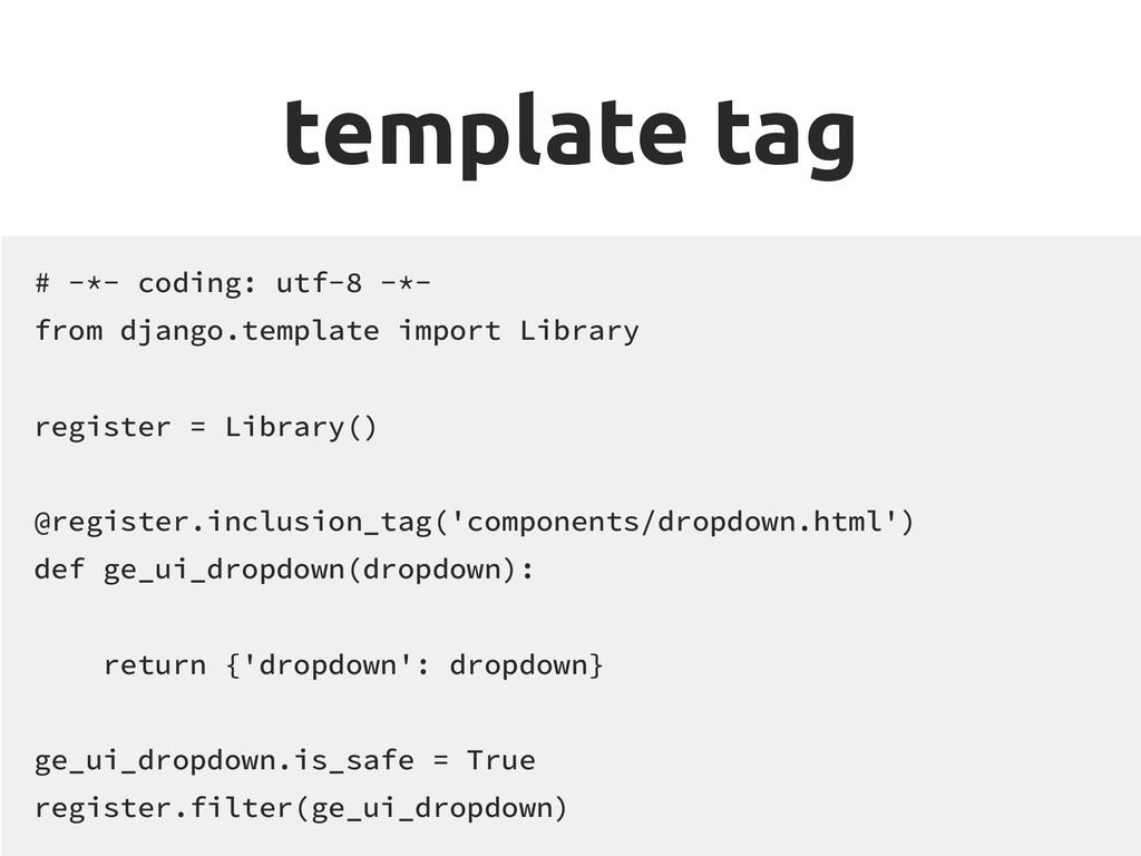 template tag # -*- coding: utf-8 -*- from djang...