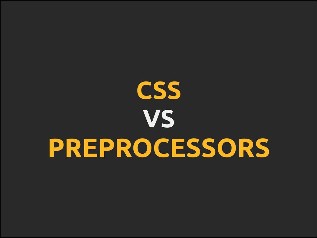 CSS VS PREPROCESSORS