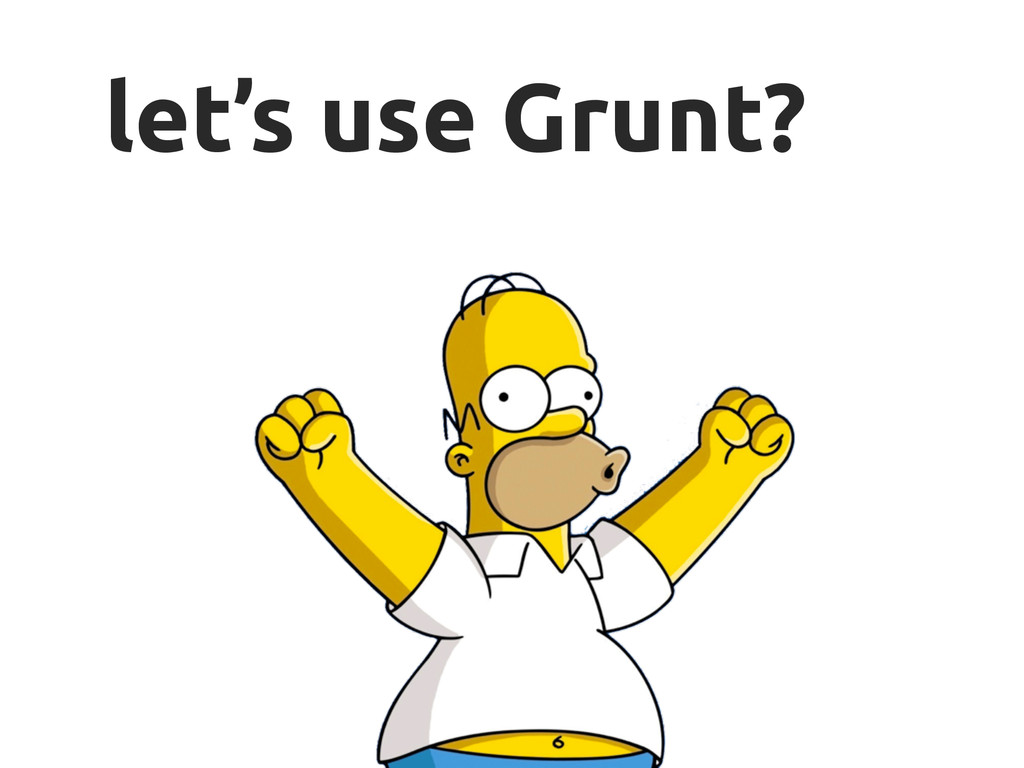 let's use Grunt?