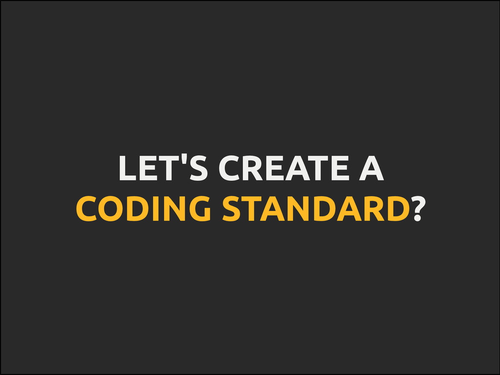 LET'S CREATE A CODING STANDARD?