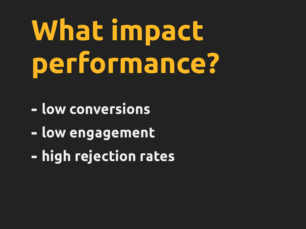 What impact performance? - low conversions - lo...