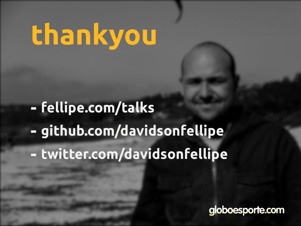 - fellipe.com/talks - github.com/davidsonfellip...