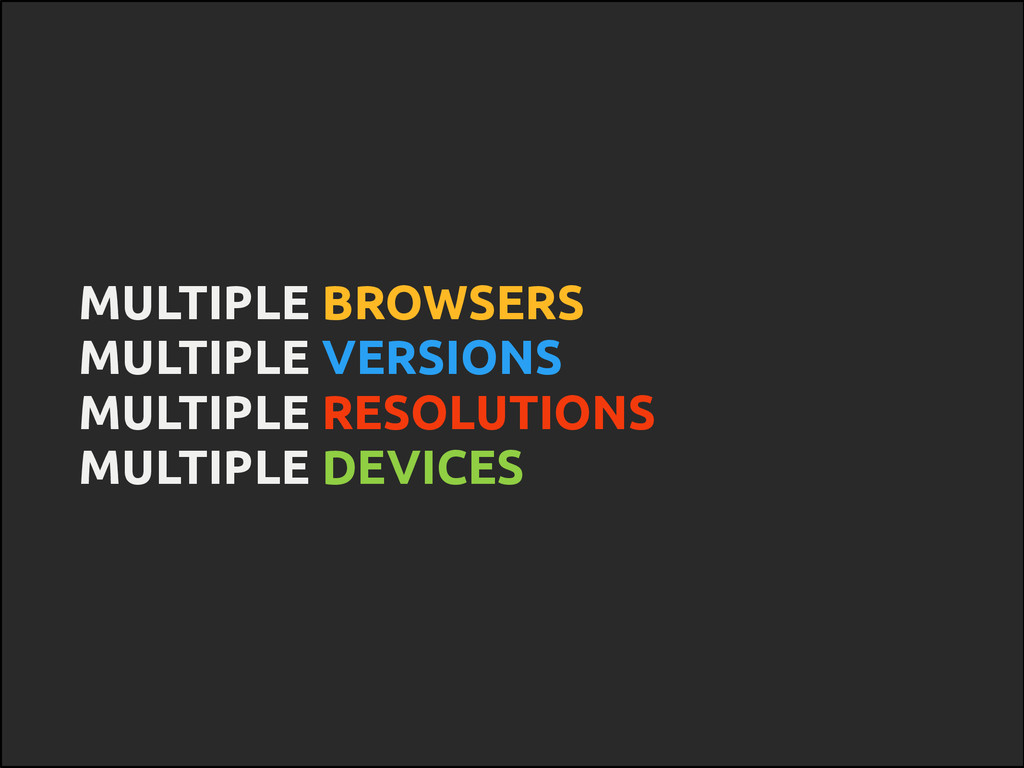 MULTIPLE BROWSERS MULTIPLE VERSIONS MULTIPLE RE...