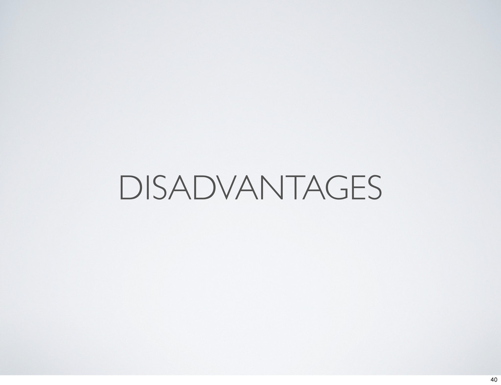 DISADVANTAGES 40