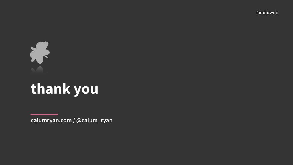 #indieweb thank you calumryan.com / @calum_ryan