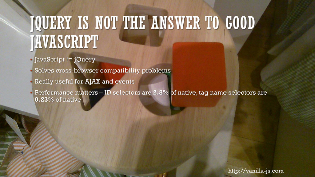 JQUERY IS NOT THE ANSWER TO GOOD JAVASCRIPT  J...