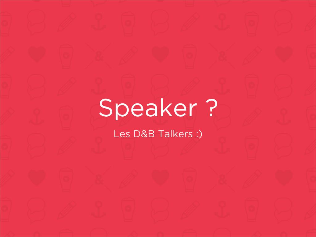 Speaker ? Les D&B Talkers :)