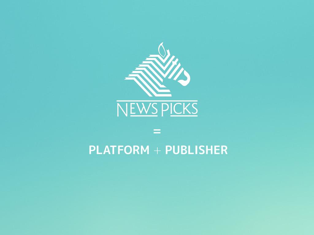 = PLATFORM + PUBLISHER