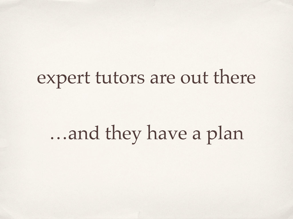 expert tutors are out there …and they have a pl...