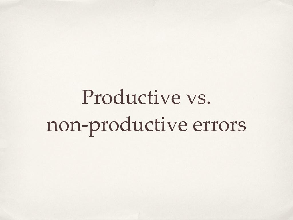 Productive vs. non-productive errors