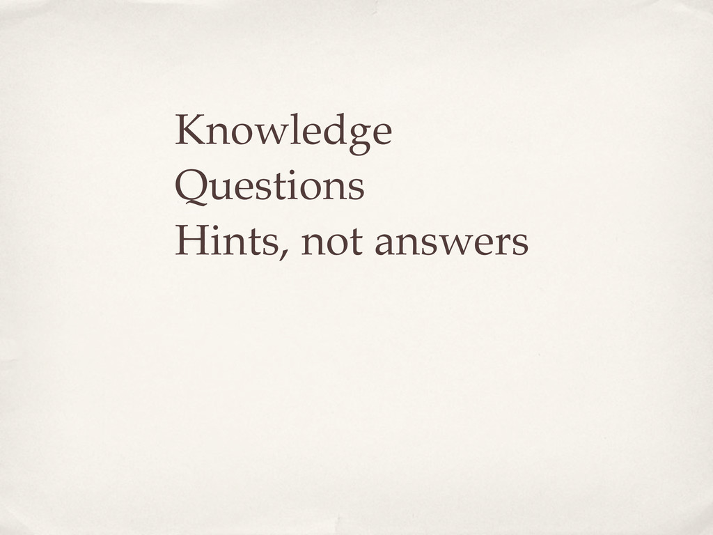 Knowledge Questions Hints, not answers