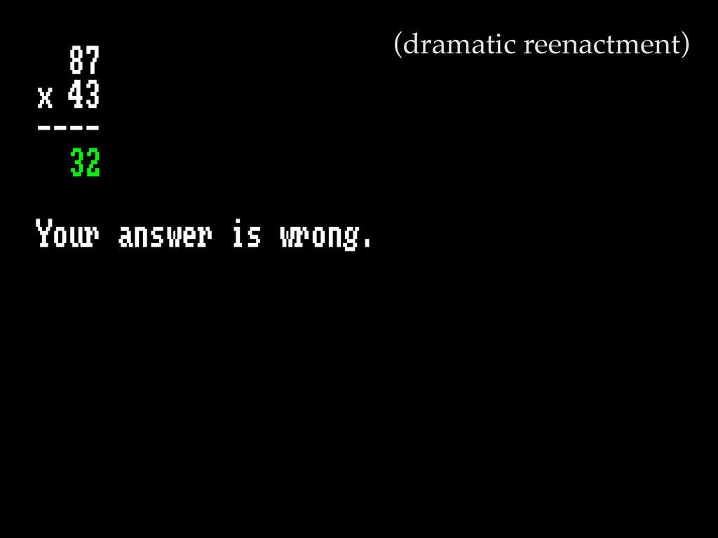 87 x 43 ---- 32 Your answer is wrong. (dramatic...