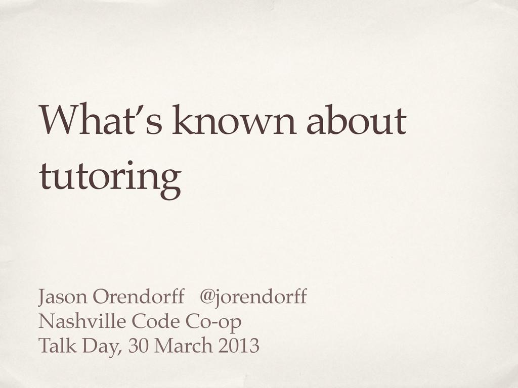 What's known about tutoring Jason Orendorff @jo...