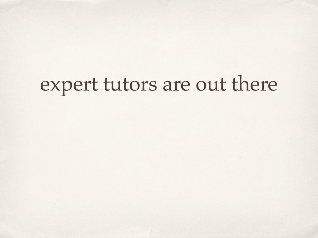 expert tutors are out there
