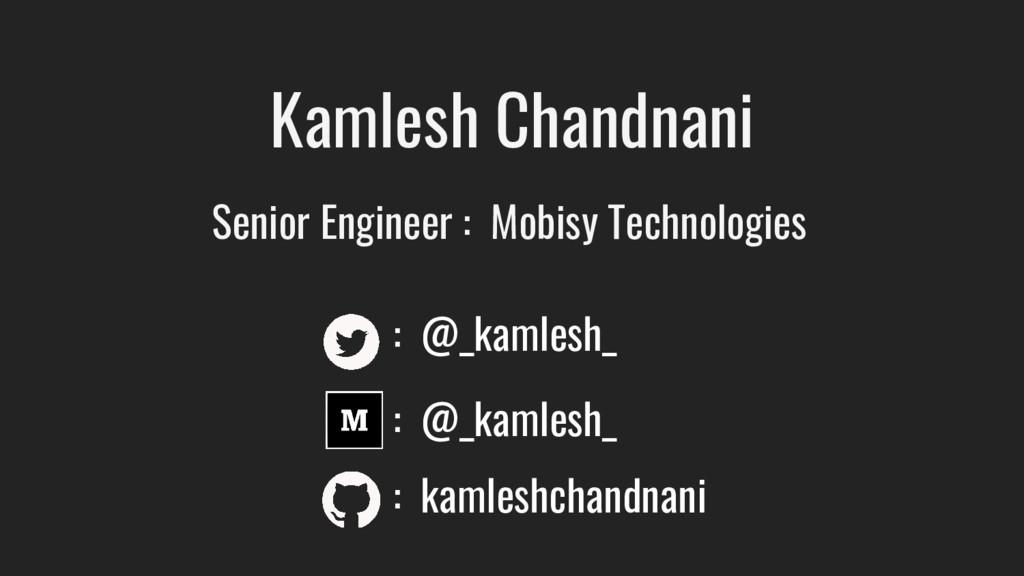 Kamlesh Chandnani Senior Engineer : Mobisy Tech...