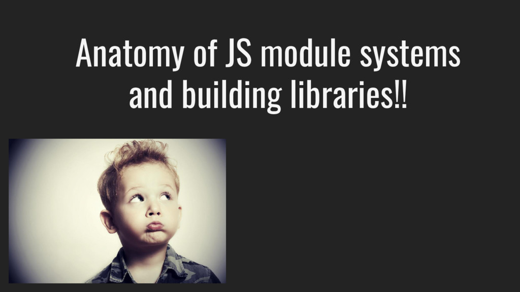 Anatomy of JS module systems and building libra...
