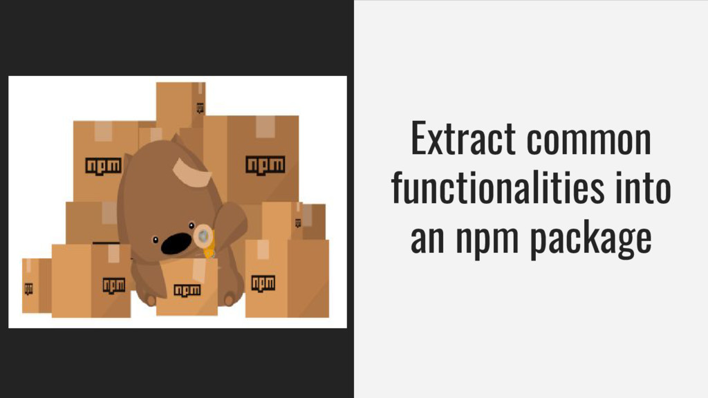 Extract common functionalities into an npm pack...