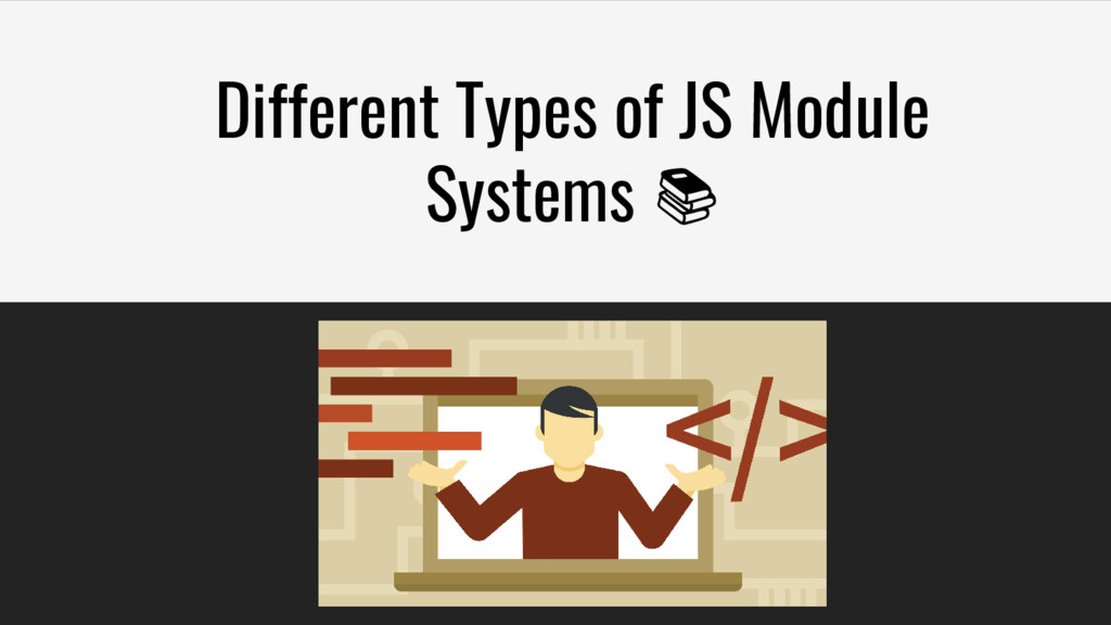 Different Types of JS Module Systems