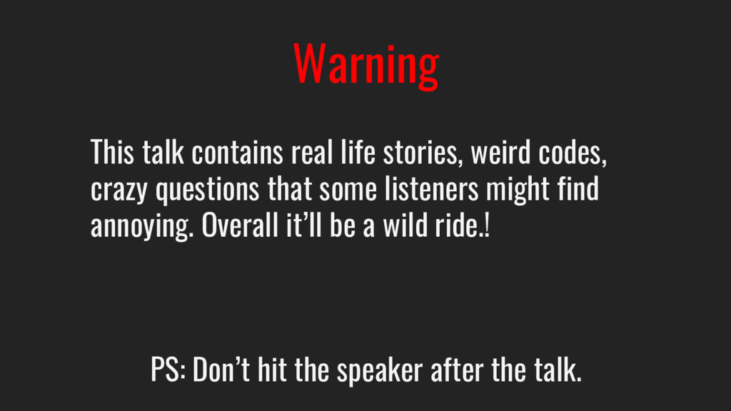 Warning This talk contains real life stories, w...
