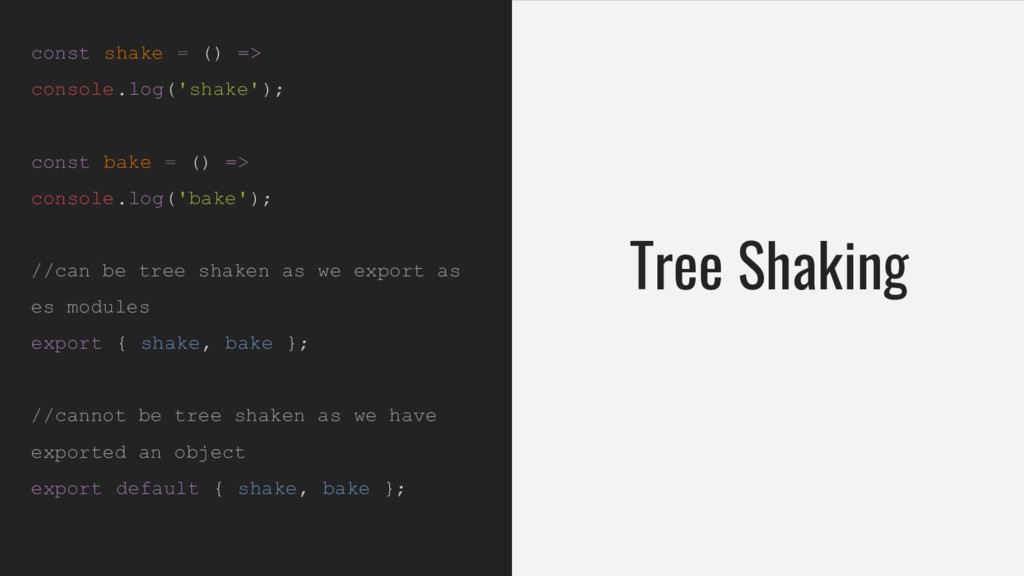 Tree Shaking const shake = () => console.log('s...