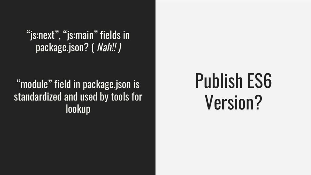 """Publish ES6 Version? """"js:next"""", """"js:main"""" field..."""