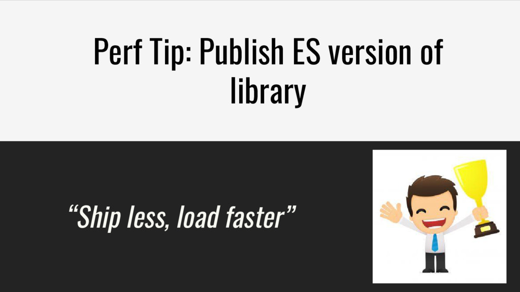"""Perf Tip: Publish ES version of library """"Ship l..."""