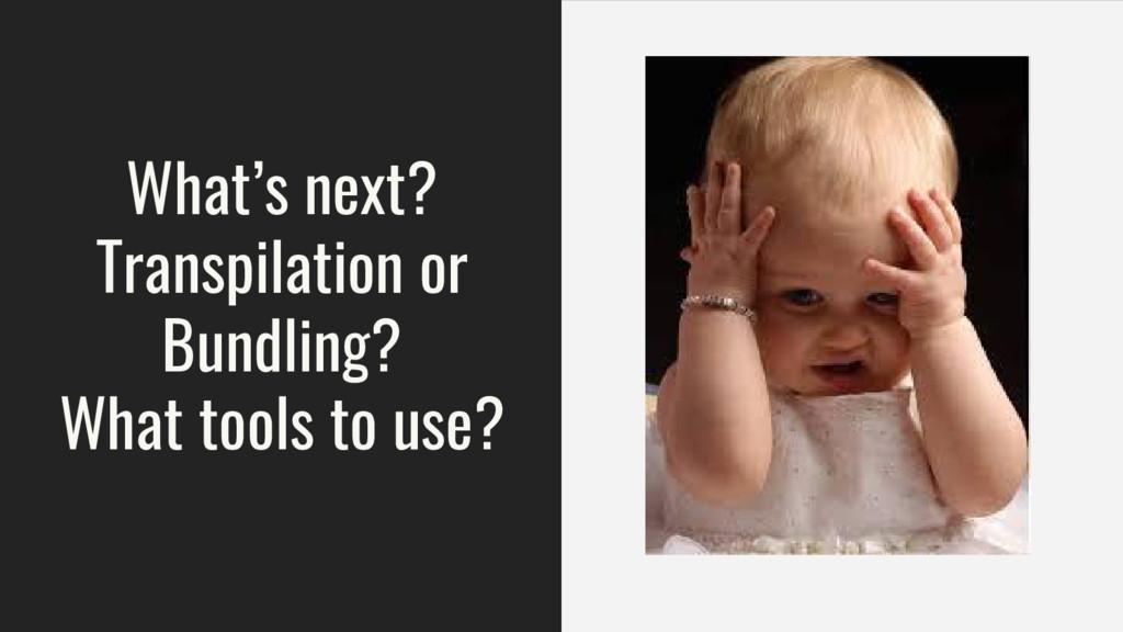 What's next? Transpilation or Bundling? What to...