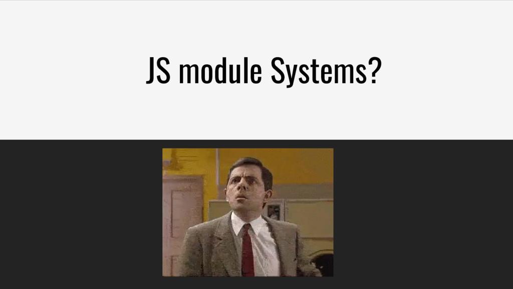 JS module Systems?