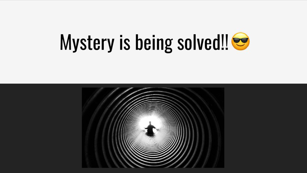 Mystery is being solved!!