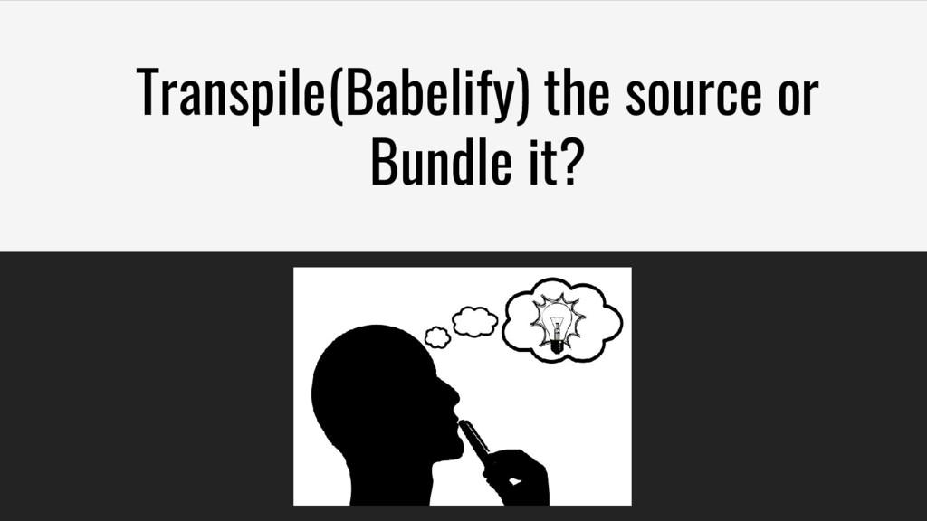 Transpile(Babelify) the source or Bundle it?