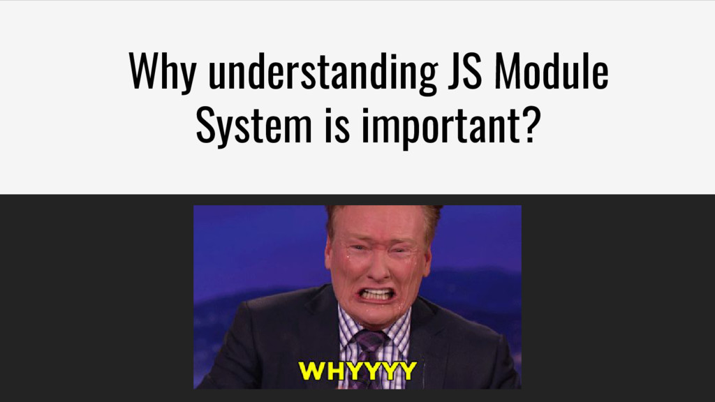Why understanding JS Module System is important?