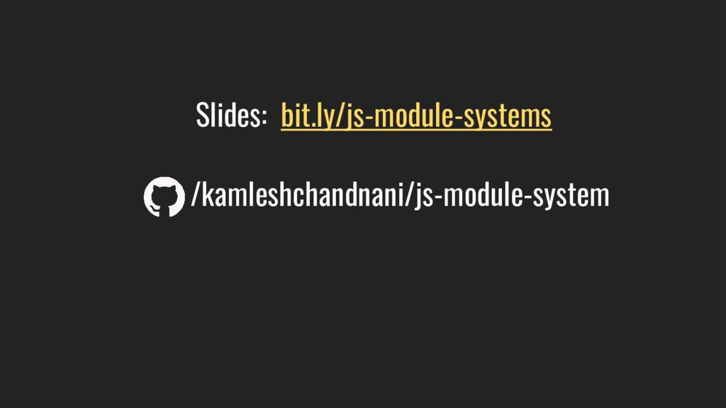 /kamleshchandnani/js-module-system Slides: bit....