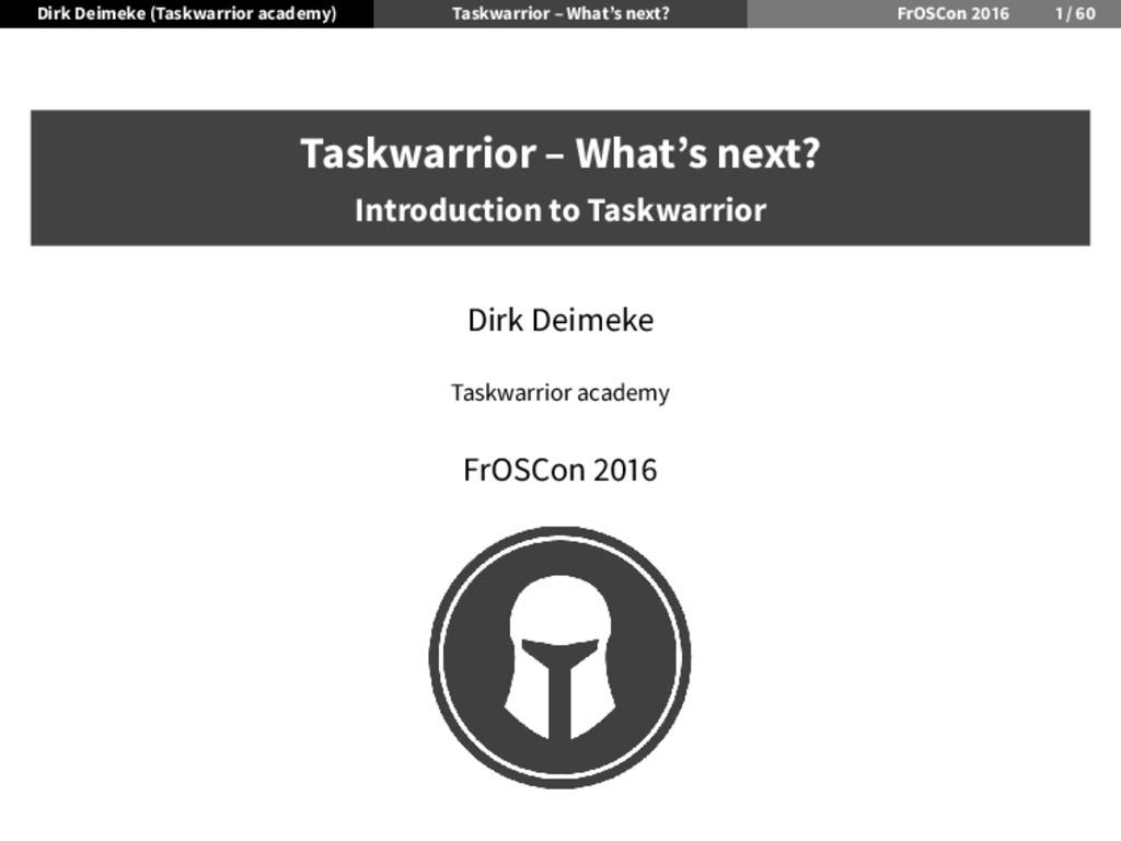 Dirk Deimeke (Taskwarrior academy) Taskwarrior ...