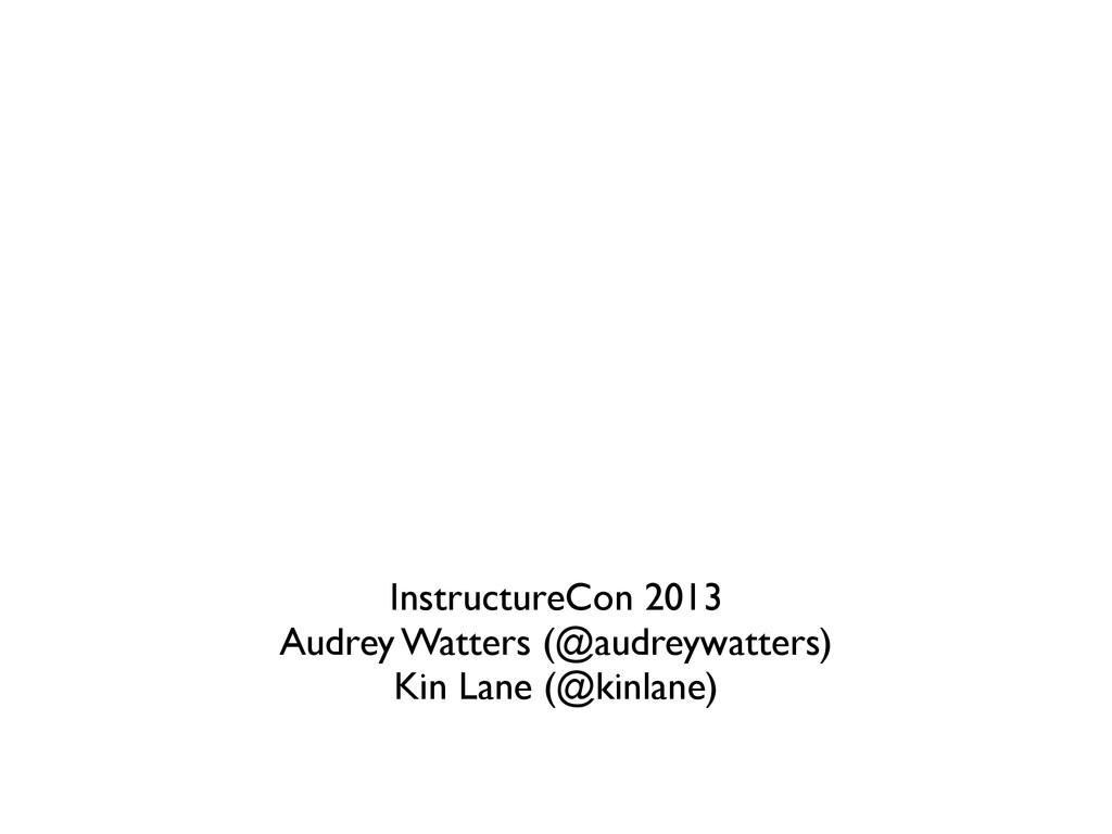 InstructureCon 2013 Audrey Watters (@audreywatt...