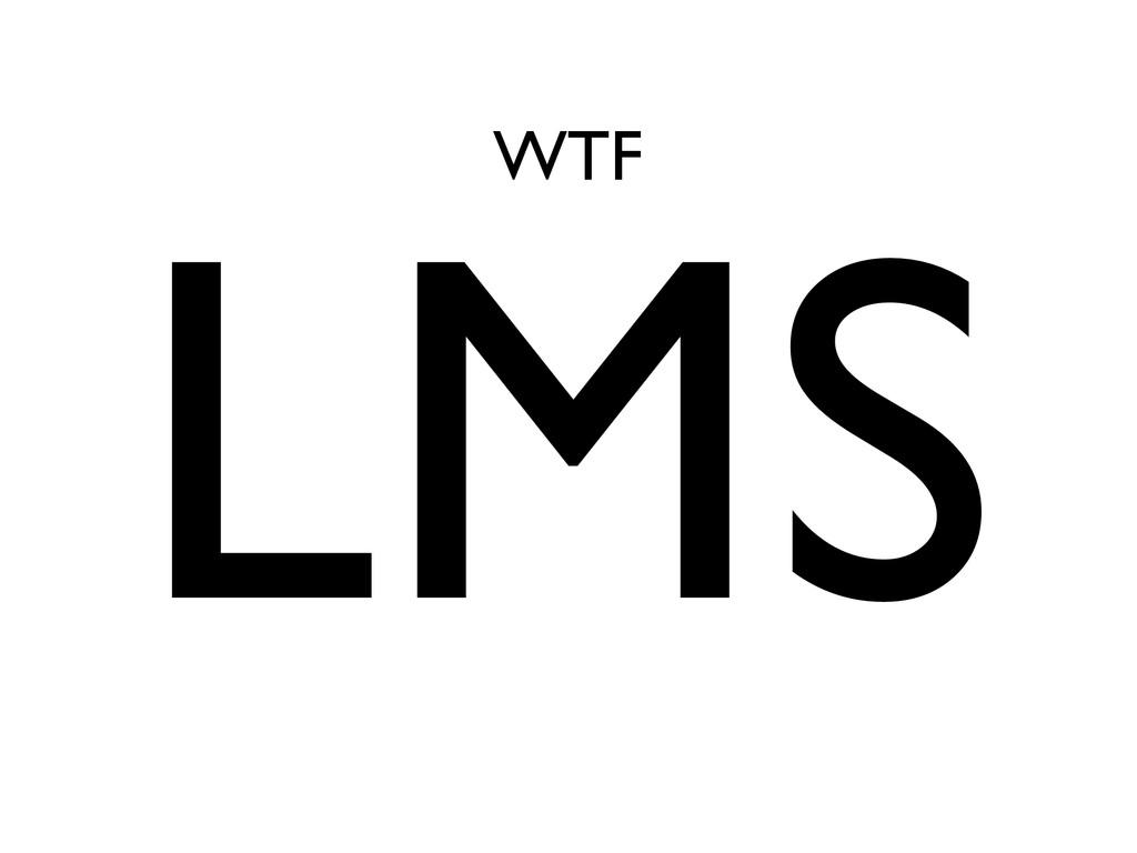 LMS WTF