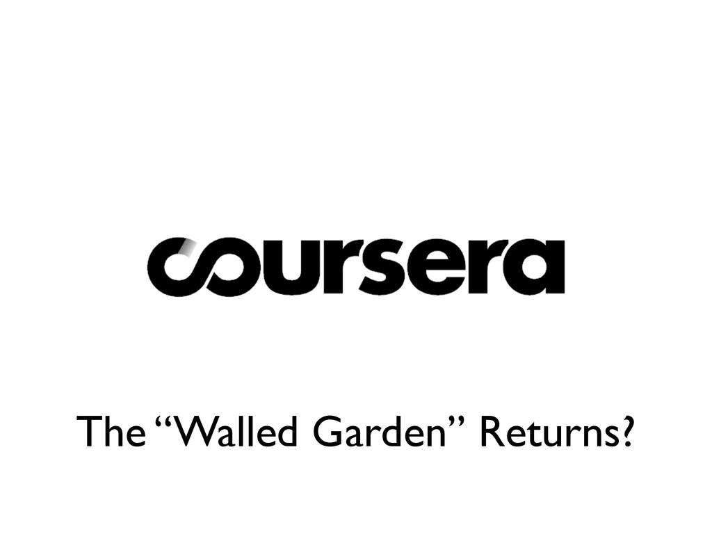 "The ""Walled Garden"" Returns?"