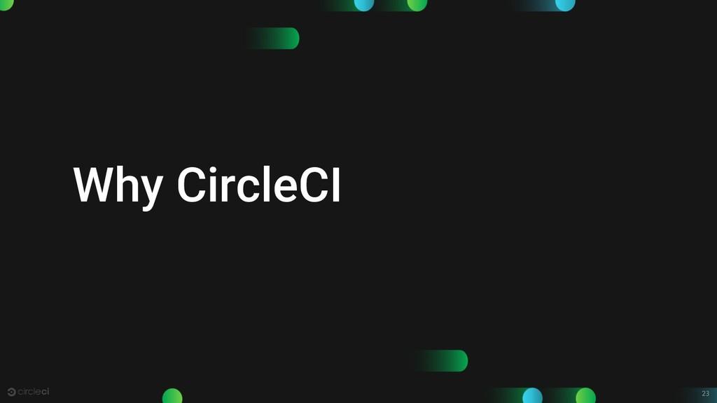 23 Why CircleCI