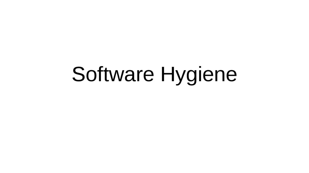 Software Hygiene