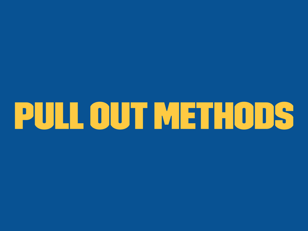 Pull out methods