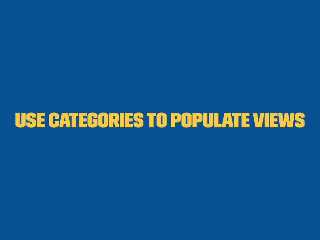 Use categories to populate views