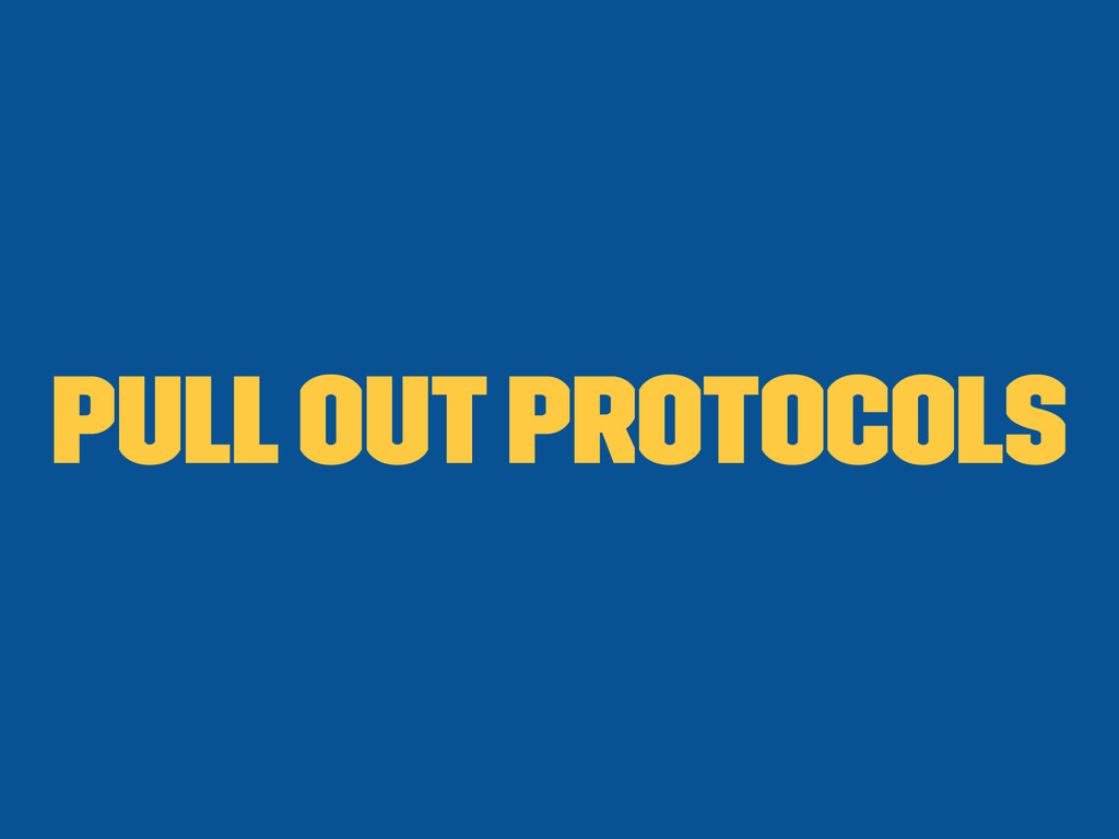 Pull out protocols