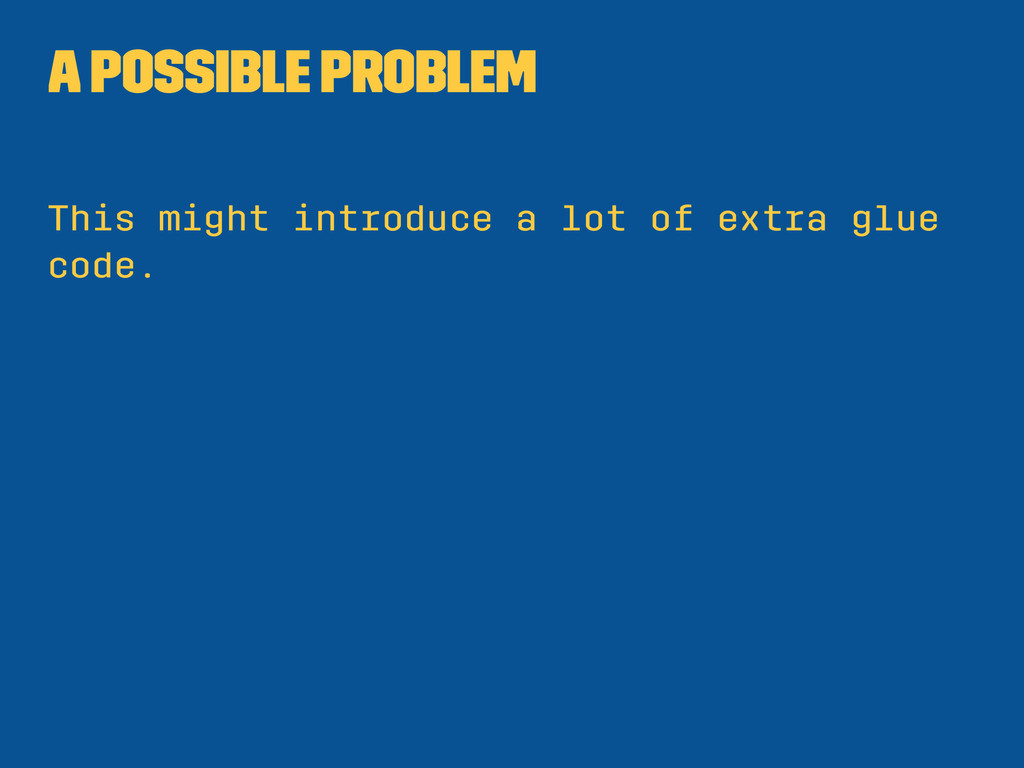 A possible problem This might introduce a lot o...