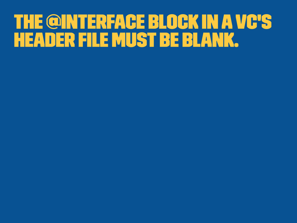 The @interface block in a VC's header file must ...