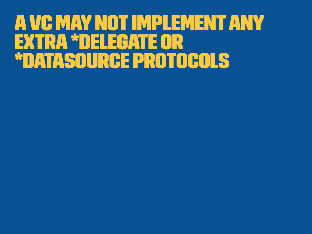A VC may not implement any extra *Delegate or *...