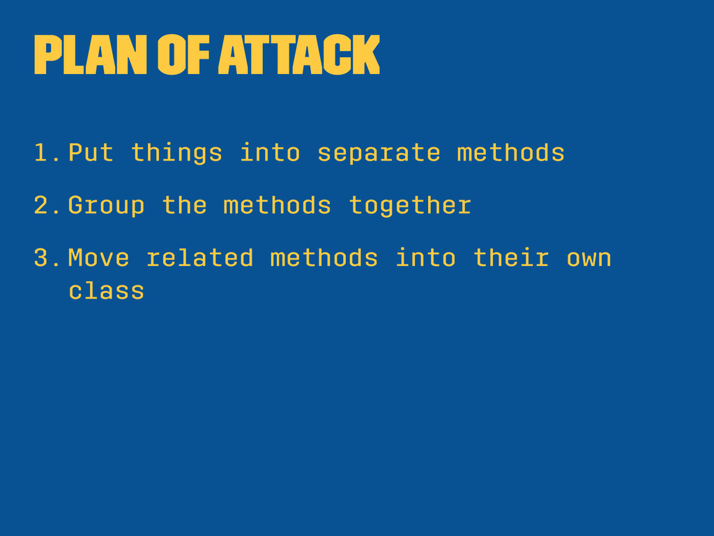 Plan of Attack 1.Put things into separate metho...