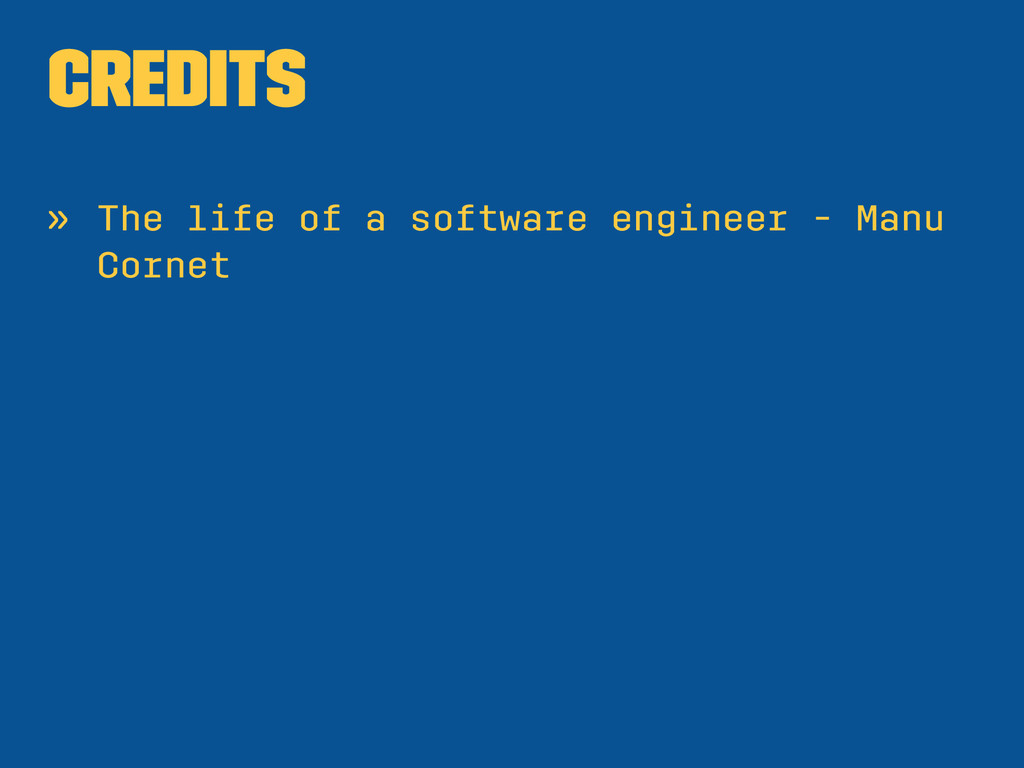 Credits » The life of a software engineer - Man...