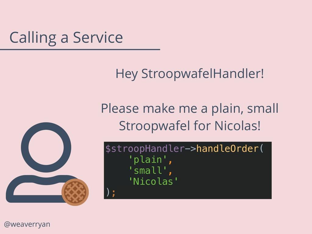 @weaverryan Calling a Service Hey StroopwafelHa...