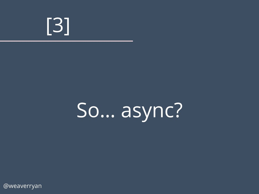 So… async? @weaverryan [3]